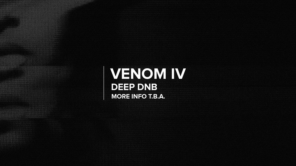 Venom IV // Deep Drum & Bass - INFO TBA